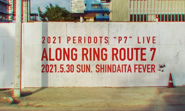 "2021 PERIDOTS ""P7"" LIVE  「ALONG RING ROUTE 7」開催決定※2021.4.17詳細追記"